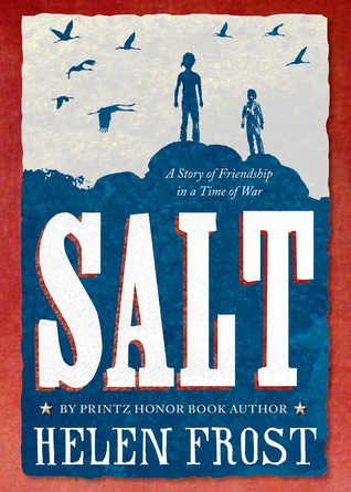 Frost, Helen. Salt: A Story of Friendship in a Time of War. Frances Foster Books, 2013. 160 pp. Grades 5-8.