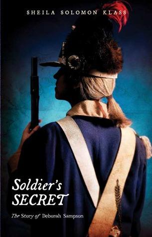 Klass, Sheila Solomon. Soldier's Secret: The Story of Deborah Sampson. Holt, 2009. 215 pp. Grade 6-9.
