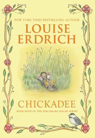 Erdrich, Louise. Chickadee (The Birchbark House #4). HarperCollns, 2012. 196 pp. Grades 5-8.