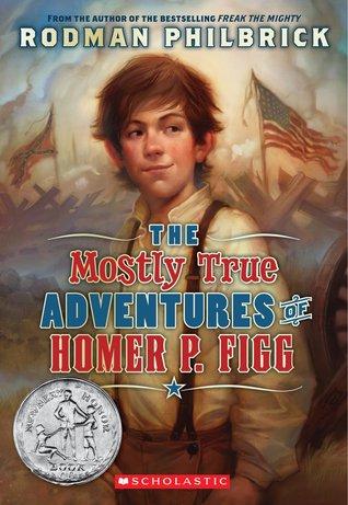 Philbrick, Rodman. The Mostly True Adventures of Homer P. Figg. Blue Sky Press and Scholastic, 2009. 224 pp. Grades 5-8.