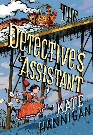 Hannigan, Kate. The Detective's Assistant. Little Brown & Co., 2015. 368 pp. Grades 4-7.
