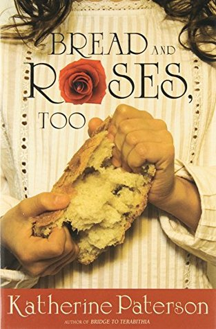 Paterson, Katherine. Bread and Roses, Too. Clarion, 2006. 275 pp. Grades 5-8.