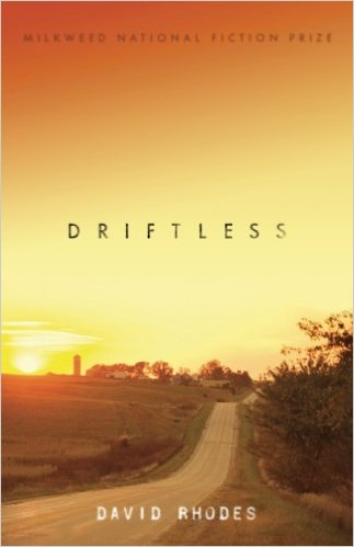 Driftless   by David Rhodes     A well written work of fiction about life in rural, Western Wisconsin. I love this book because it reminds me of home, but it also is a great tale of self identity and what being rooted can mean for many different people.