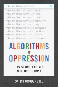 Cover of Safiya Umoja Noble's book Algorithms of Oppression