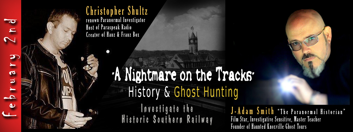 "Reserve your Tickets to ""Nightmare on the Tracks"" Paranormal Adventure... Join  J-Adam Smith: Film Actor / Paranormal Historian  and Special Guest, Chris Schultz (paranormal radio personality, investigator, & creator of the ""Hanz and Franz box"". February 2nd, will truly be a truly memorable event. Additionally, the event is Sponsored by  Clowers Paranormal ITC  and our participants will have the opportunity to use NEW cutting edge equipment."