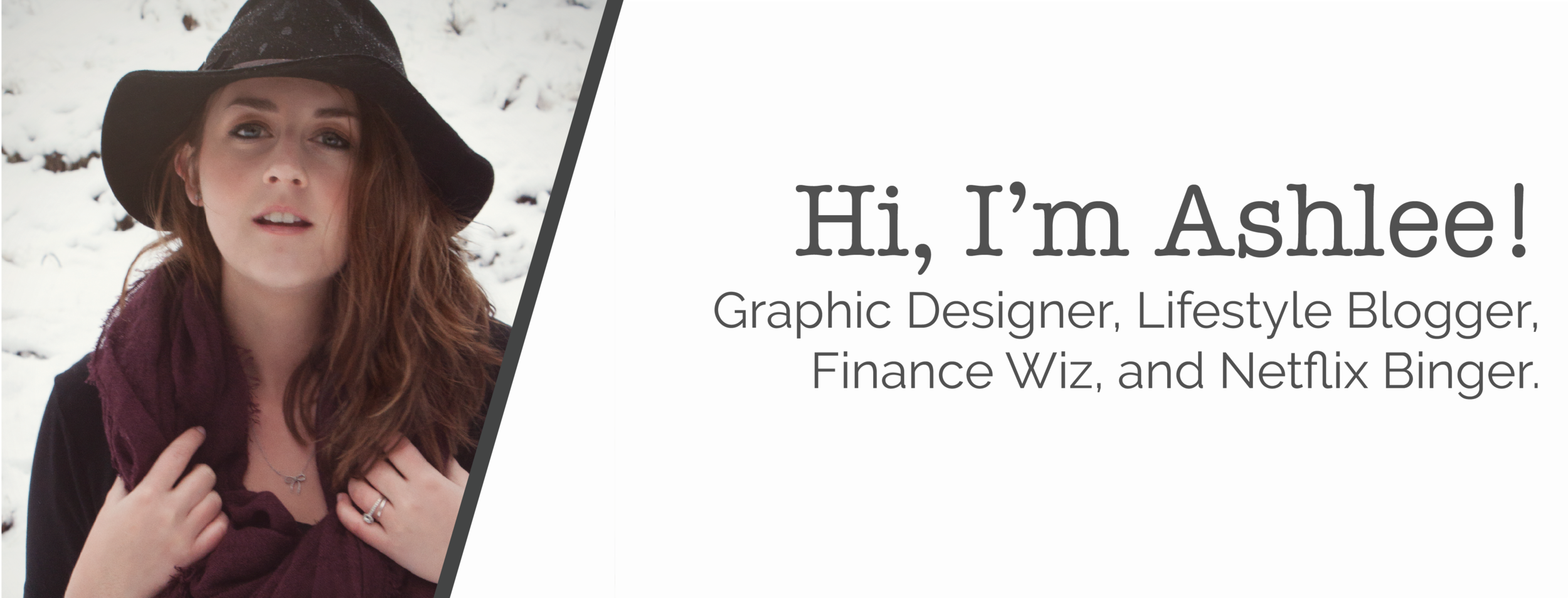 Hi, I'm ashlee! graphic designer, lifestyle blogger, finance wiz, and Netflix binger.