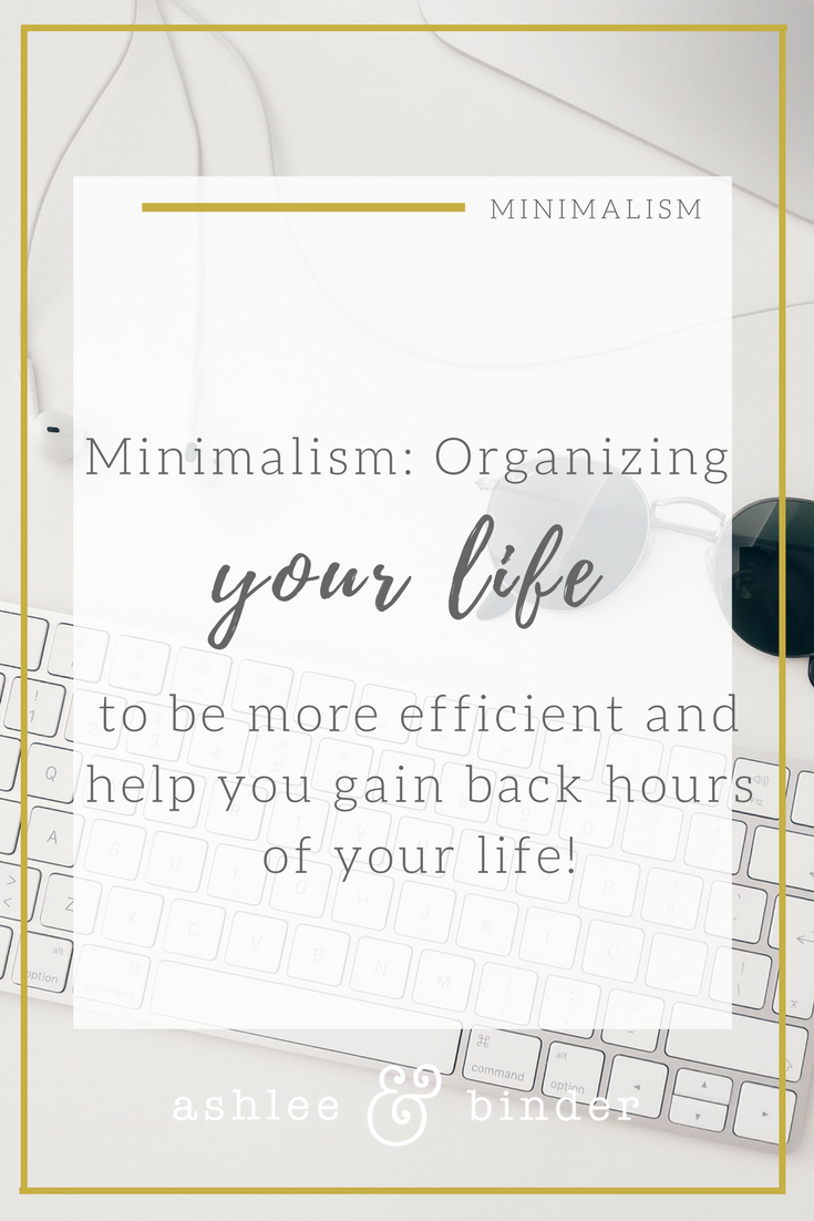 Minimalism: Organizing your life to be more efficient