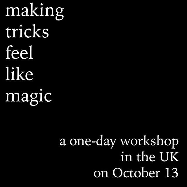 UK magicians! I'm doing a one-day workshop on Sunday, October 13. Details