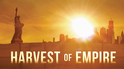 HARVEST OF EMPIRE dives into the controversy of why <br> people from Latin America have been driven to come North