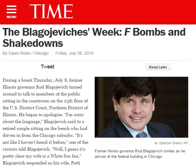 "During a break Thursday, July 8, former Illinois governor Rod Blagojevich turned around to talk to members of the public sitting in the courtroom on the 25th floor of the U.S. District Court, Northern District of Illinois. He began to apologize. ""I'm sorry about the language,"" Blagojevich said to a retired couple sitting on the bench who had driven in from the Chicago suburbs. ""It's not like I haven't heard it before,"" one of the visitors told Blagojevich. ""Well, I guess it's pretty clear my wife is a White Sox fan,"" Blagojevich responded as his wife, Patti Mell Blagojevich, tried to stifle a laugh and shot her husband a look. Just a few minutes earlier, during testimony, she had been heard swearing on tape."