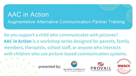 AAC in Action: Augmentative-Alternative Communication Partner Training presented by Seattle Children's Hospital, Provail, and NWACS