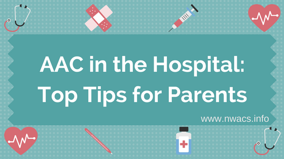 AAC in the Hospital: Top Tips for Parents
