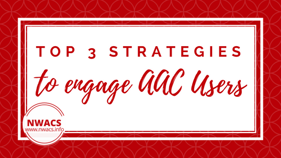 Top 3 Strategies to Engage AAC Users