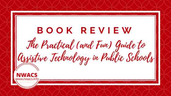 Book Review: The Practical (and Fun) Guide to Assistive Technology in Public Schools: Building or Improving Your District's AT Team by Christopher R. Bugaj and Sally Norton-Darr (2010)