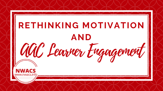 Rethinking Motivation and AAC Learner Engagement