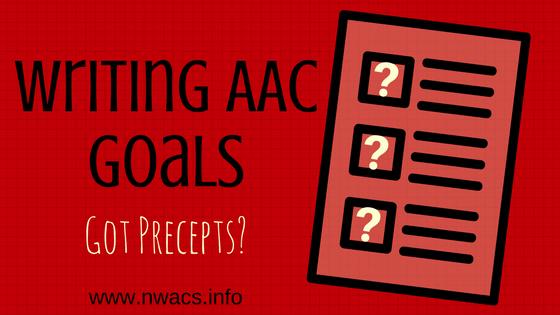 Writing AAC Goals - Got Precepts?