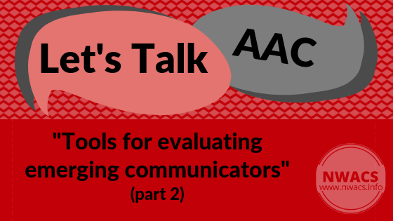 "Let's Talk AAC: ""Tools for evaluating emerging communicators"" (part 2)"