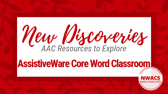 New Discoveries: AssistiveWare Core Word Classroom