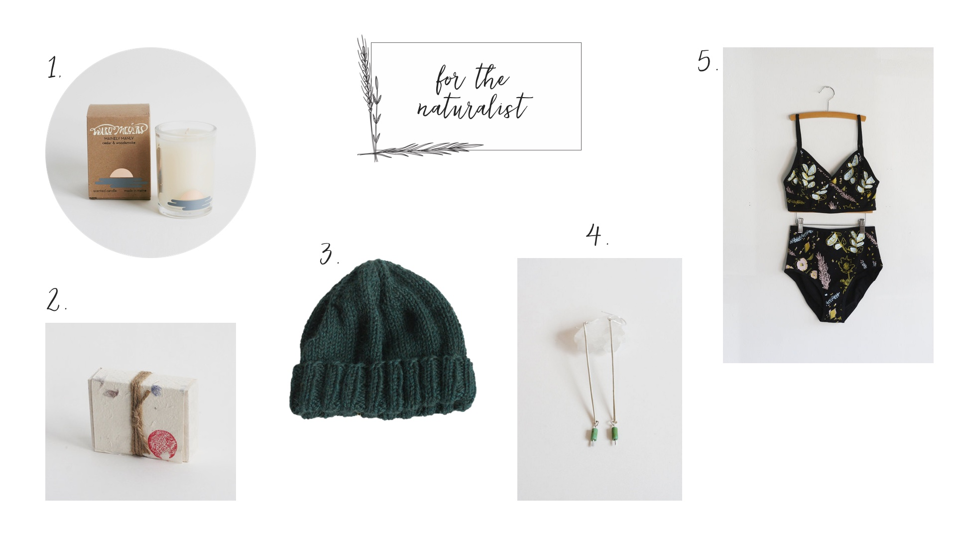 1.  W  ary Meyers Candle  2.  Essential Oil Soap  3.  Hand Knit Hat  4.  Long Drop Earrings  5.  Desert Floral Bra and Underwear