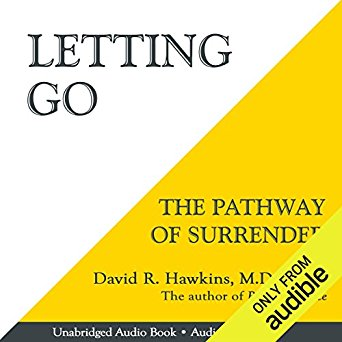 Letting Go: The Pathway of Surrender  by David R. Hawkins MD. PHD. - During the many decades of the author's clinical psychiatric practice, the primary aim was to seek the most effective ways to relieve human suffering in all of its many forms. The inner mechanism of surrender was found to be of great practical benefit and is described in this book.