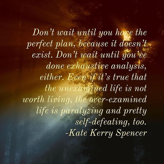 Don't wait until you have the perfect plan, it doesn't exist. #Live and #love now.