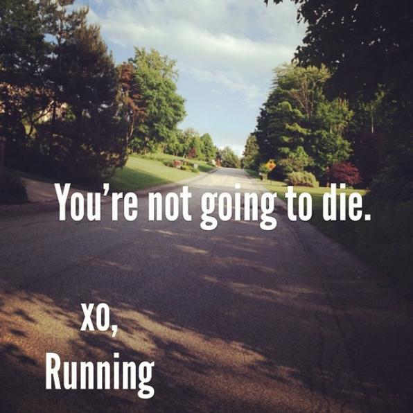 You won't die, XOXO running