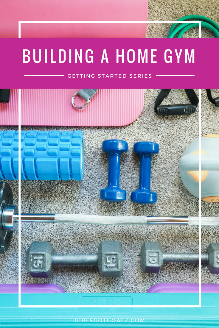 Building A Home Gym- Girls Got Goalz Getting Started Series