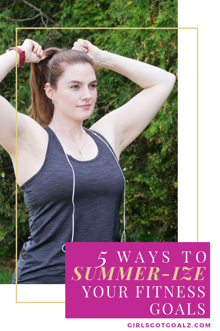 5 Ways to Summer-izing My Fitness Goals and How You Can Too