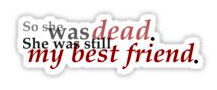 __So_she_was_dead__She_was_still_my_best_friend___-_SPOOKED__series__Stickers_by_SpookedGirl___Redbubble.png