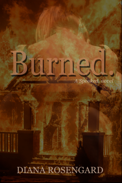 Burned. by Diana Rosengard (Spooked. series book #2)
