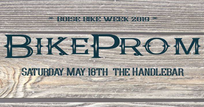 Bike Prom - Saturday, May 18 from 7-10 PM. Saddle up for a Western themed Bike Prom at Handlebar! Dig out your old dresses and suits, shorts, suspenders, cowboy boots, and maybe even a bolo tie. Come stag or lasso your sweetie. Bike Prom is a night of fun, music, and bikes benefiting the Treasure Valley Cycling Alliance. Check out the Facebook event for more info.