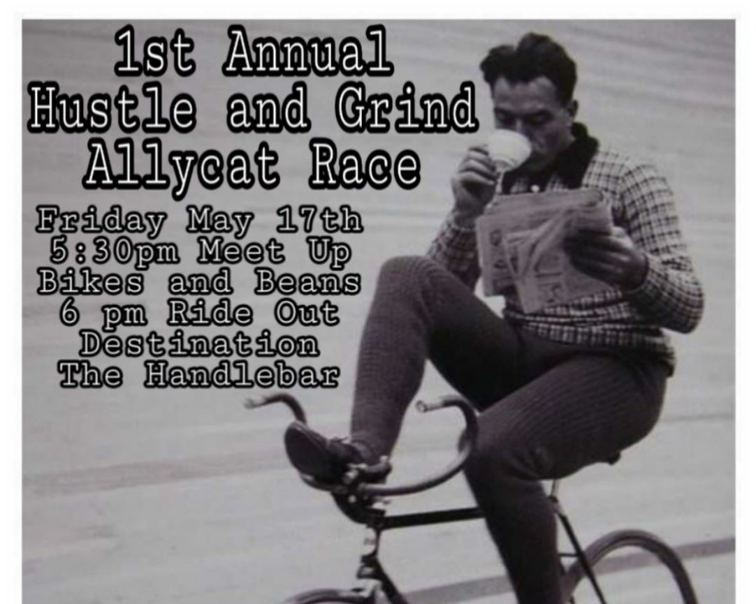 Hustle and Grind Alleycat - Friday, May 17 at 5:30 PM. The Alleycat will start at Bikes and Beans and end at HandleBar. Details on route and stops will be given the day of the race to keep the playing grounds even for everyone. Follow the Facebook event for updates.