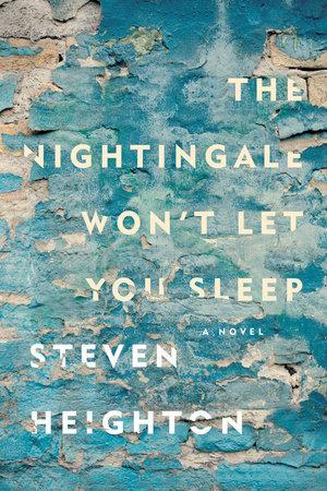 Steven Heighton.  The Nightingale Won't Let You Sleep . Hamish Hamilton. $24.95, 352 pp., ISBN:9780735232563