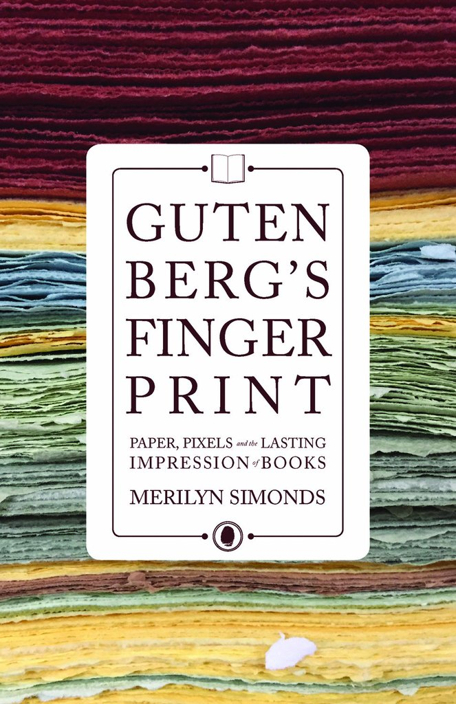 Merilyn Simonds.  Gutenberg's Fingerprint: Paper, Pixels, and the Lasting Impression of Books . ECW Press. $29.95, 392 pp., ISBN:9781770413528