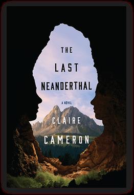 Claire Cameron.  The Last Neanderthal . Penguin Random House Canada. $29.95, 288 pp., ISBN:9780385686785
