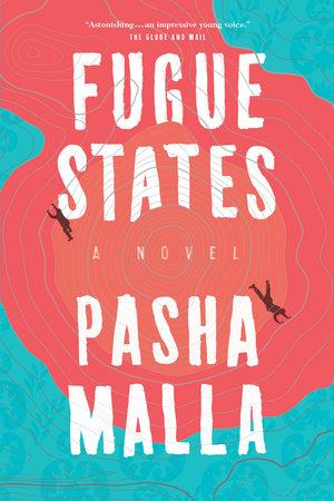 Pasha Malla. Fugue States. Knopf Canada. $32.00, 368 pp., ISBN:978-0345811332