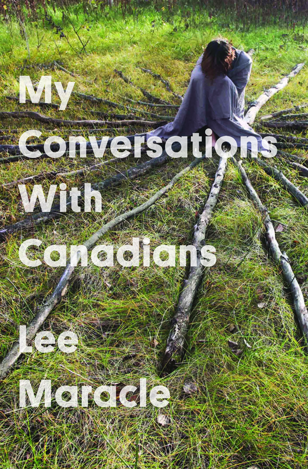 Lee Maracle.  My Conversations with Canadians . BookThug. $20.00, 220 pp., ISBN: 978-1771663588
