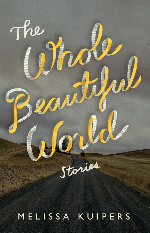 Melissa Kuipers.  The Whole Beautiful World . Brindle & Glass. $22.00, 208 pp., ISBN: 978-1927366622