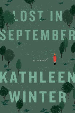 Kathleen Winter.  Lost in September . Knopf Canada. $29.95, 304 pp., ISBN:978-0345810120