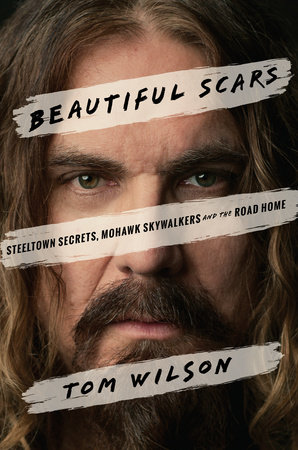 Tom Wilson.  Beautiful Scars: Steeltown Secrets, Mohawk Skywalkers and the Road Home . Doubleday Canada. $29.95, 240 pp., ISBN: 978-0385685658