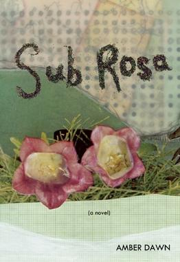 Amber Dawn.  Sub Rosa . Arsenal Pulp Press. $22.95, 320 pp., ISBN: 9781551523613