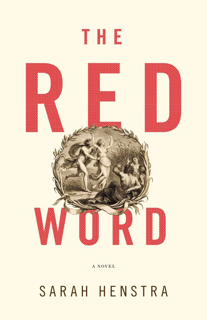 Sarah Henstra.  The Red Word . ECW Press. $19.95, 400 pp., ISBN: 9781770414242