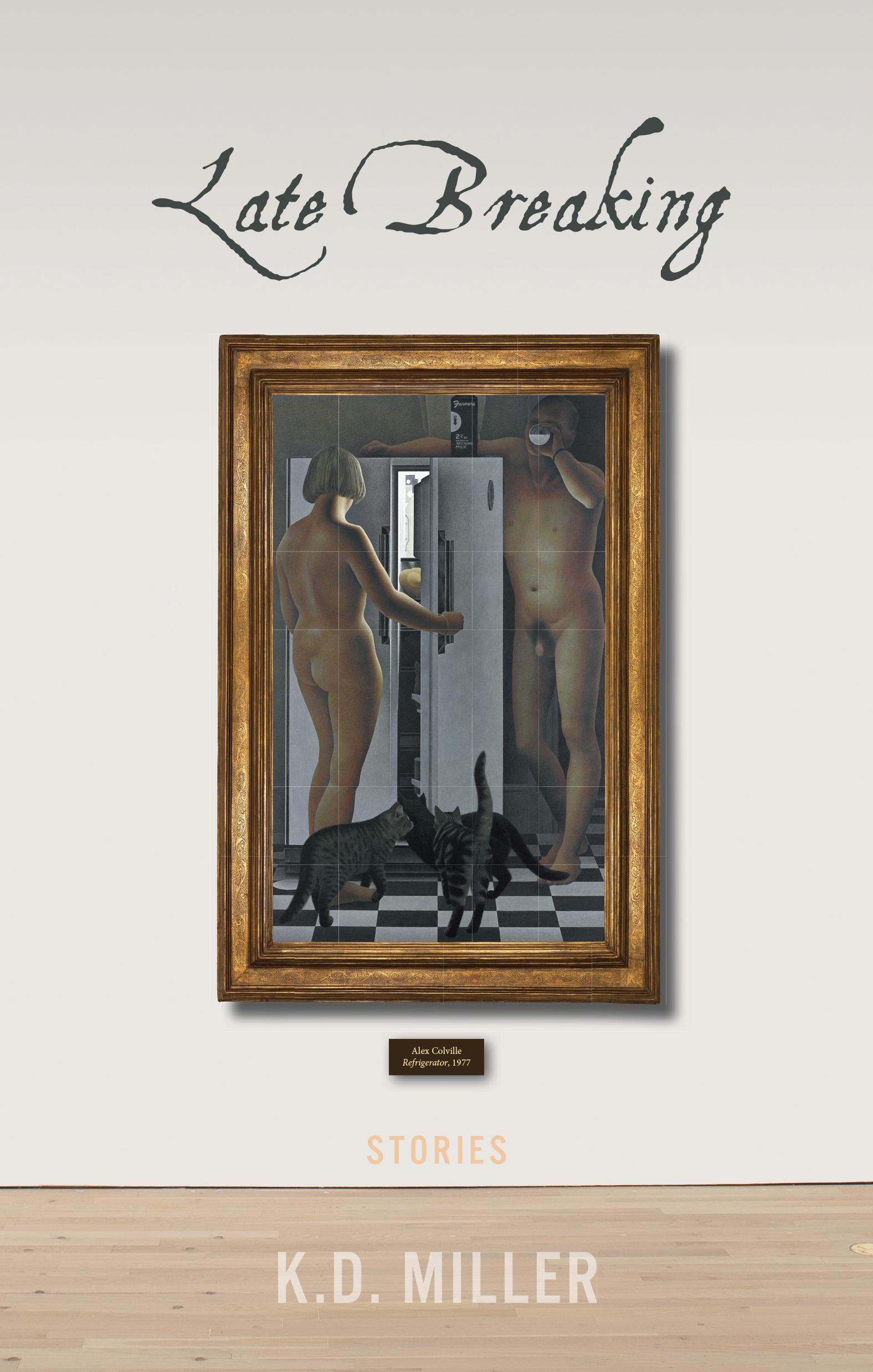 K.D. Miller.  Late Breaking: Stories . Biblioasis. $19.95. 288 pp., ISBN: 9781771962476