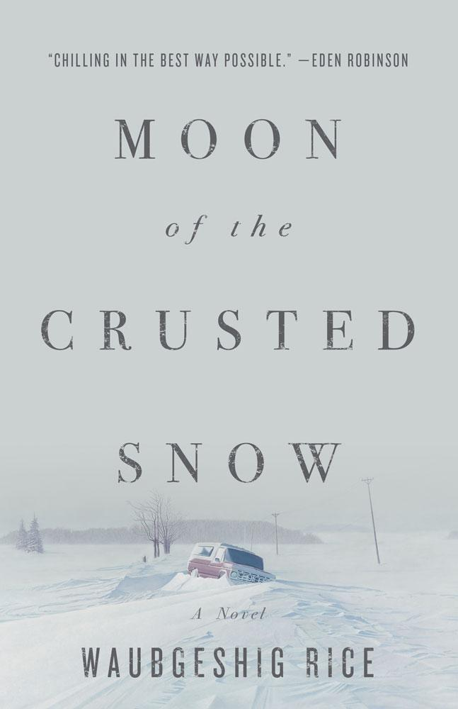 Waubgeshig Rice.  Moon of the Crusted Snow . ECW Press. $17.95, 224 pp., ISBN: 9781770414006