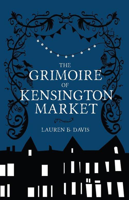 Lauren B. Davis. The Grimoire of Kensington Market. Wolsak & Wynn, $22.00, 324 pp., ISBN: 978-1-928088-70-7