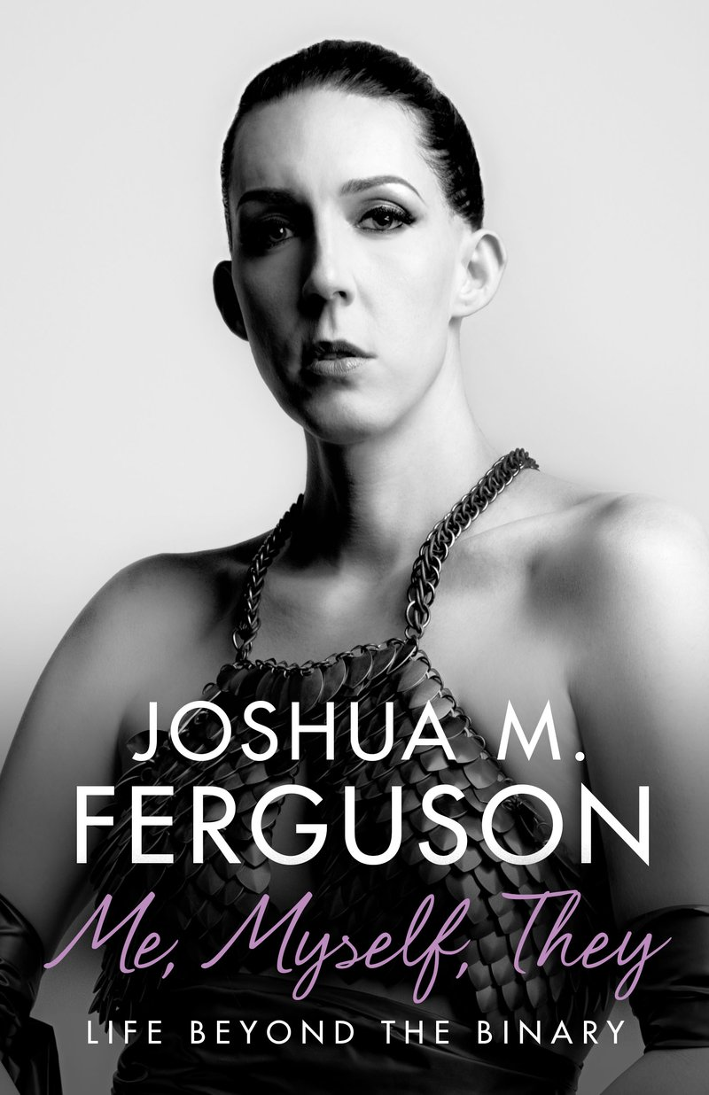 Joshua M. Ferguson.  Me, Myself, They: Life Beyond the Binary.  House of Anansi. $22.95. 304 pp., ISBN: 9781487004774