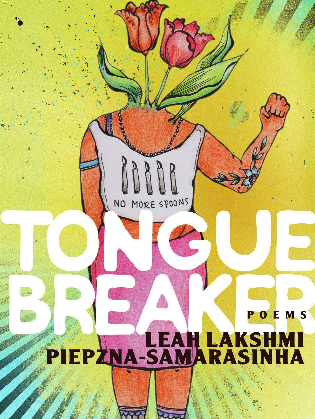 Leah Lakshmi Piepzna-Samarasinha.  Tonguebreaker.  Aresenal Pulp Press. $18.95. 142 pp., ISBN: 9781551527574