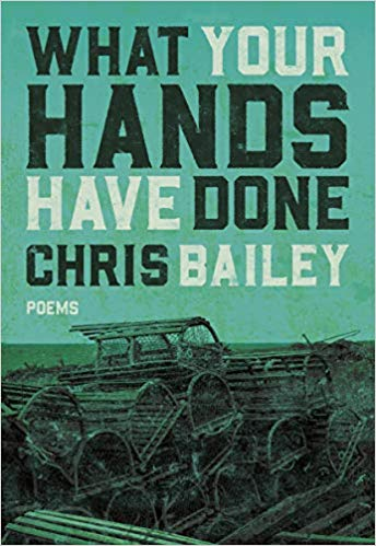 Chris Bailey.  What Your Hands Have Done.  Nightwood Editions. $18.95. 96 pp., ISBN: 9780889713505