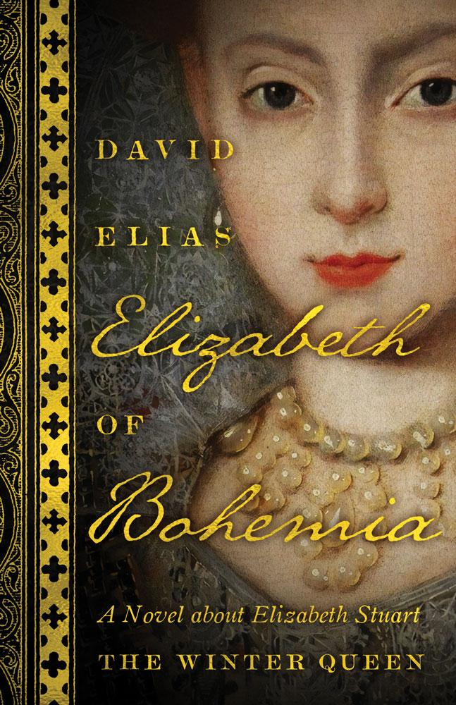 David Elias.  Elizabeth of Bohemia: A Novel about Elizabeth Stuart, the Winter Queen.  ECW Press. $19.95. 360 pp., ISBN: 9781770414631