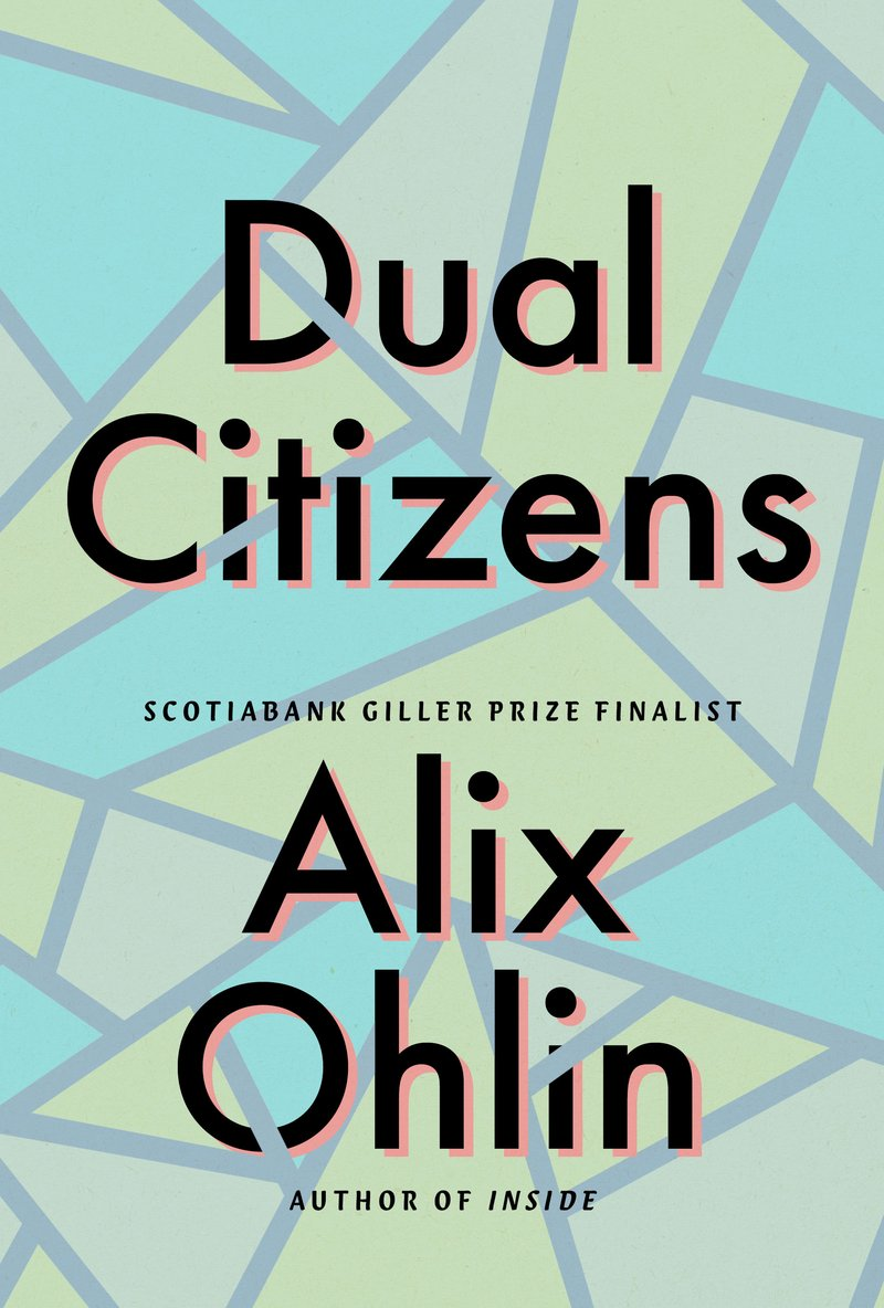 Alix Ohlin. Dual Citizens . House of Anansi. $22.95, 256 pp., ISBN: 9781487004866
